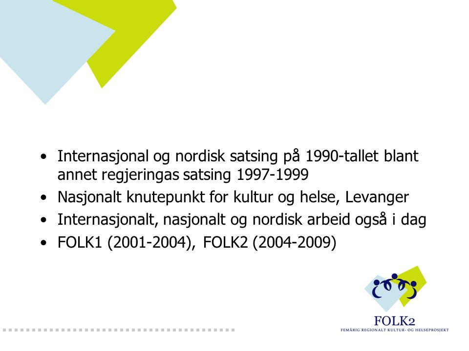 Internasjonal og nordisk satsing på 1990-tallet blant annet regjeringas satsing 1997-1999 Nasjonalt knutepunkt for kultur og helse, Levanger Internasjonalt, nasjonalt og nordisk arbeid også i dag FOLK1 (2001-2004), FOLK2 (2004-2009)