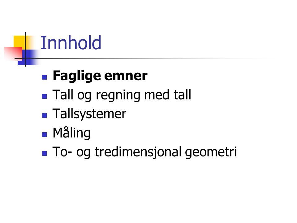 Innhold Faglige emner Tall og regning med tall Tallsystemer Måling To- og tredimensjonal geometri