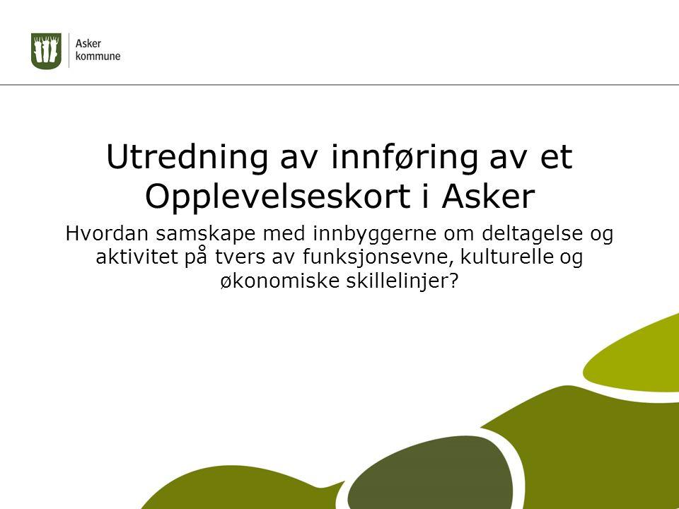 Utredning av innføring av et Opplevelseskort i Asker Hvordan samskape med innbyggerne om deltagelse og aktivitet på tvers av funksjonsevne, kulturelle