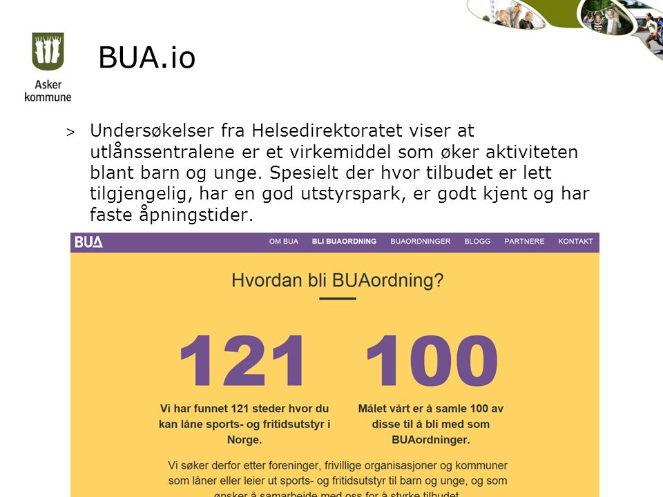 BUA.io > Undersøkelser fra Helsedirektoratet viser at utlånssentralene er et virkemiddel som øker aktiviteten blant barn og unge. Spesielt der hvor ti
