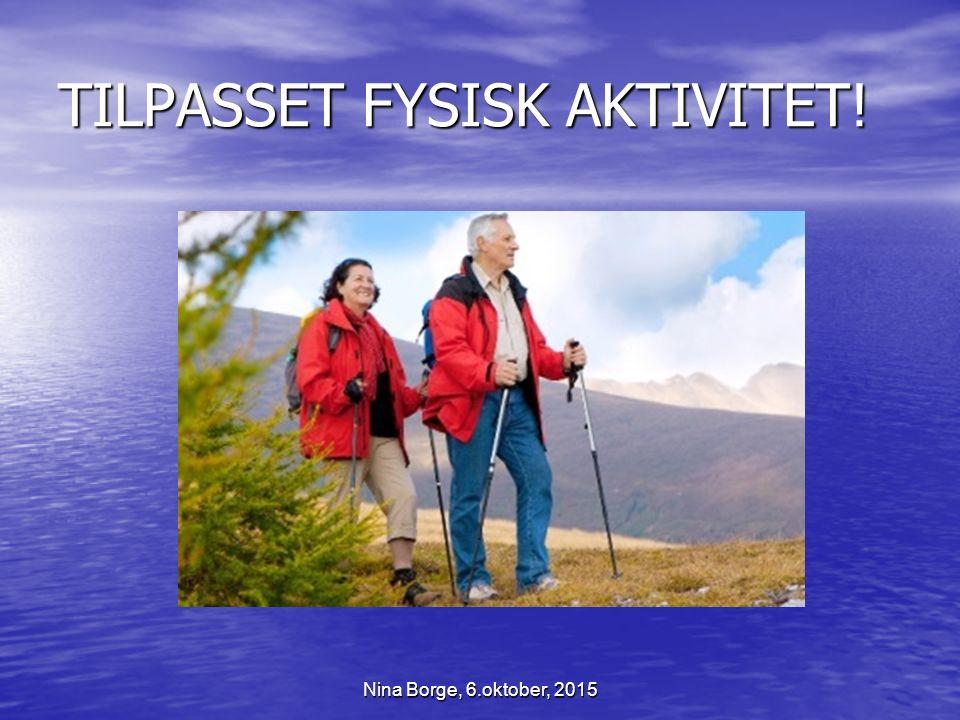 TILPASSET FYSISK AKTIVITET! Nina Borge, 6.oktober, 2015
