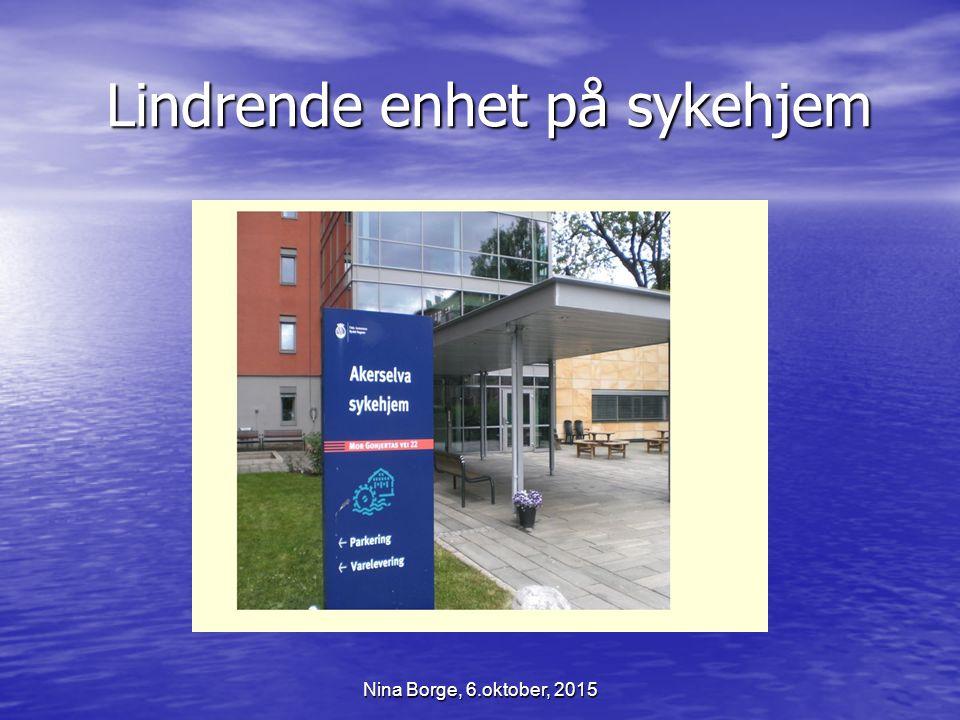 Lindrende enhet på sykehjem Lindrende enhet på sykehjem Nina Borge, 6.oktober, 2015