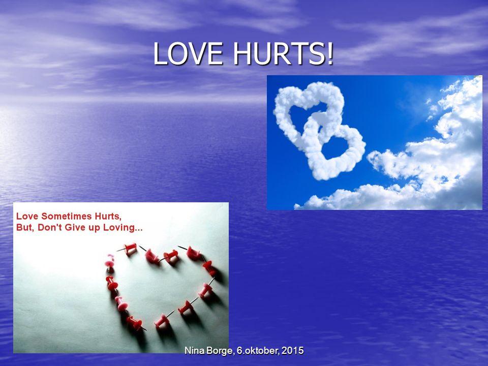 LOVE HURTS! Nina Borge, 6.oktober, 2015