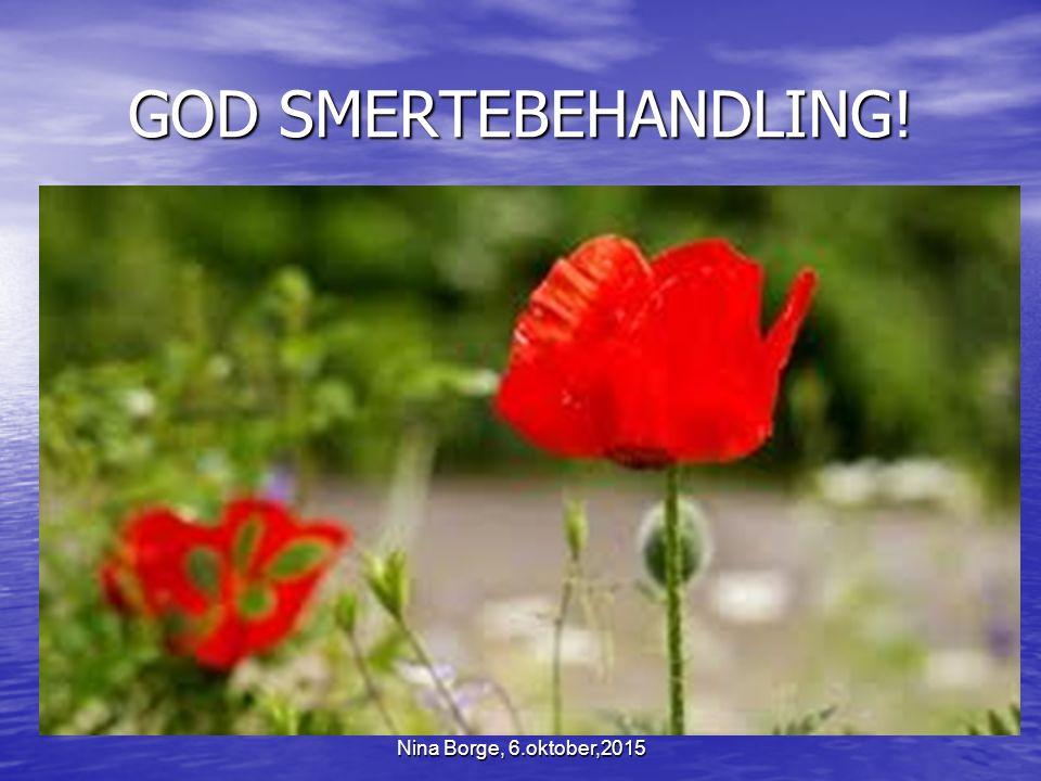 GOD SMERTEBEHANDLING! Nina Borge, 6.oktober,2015