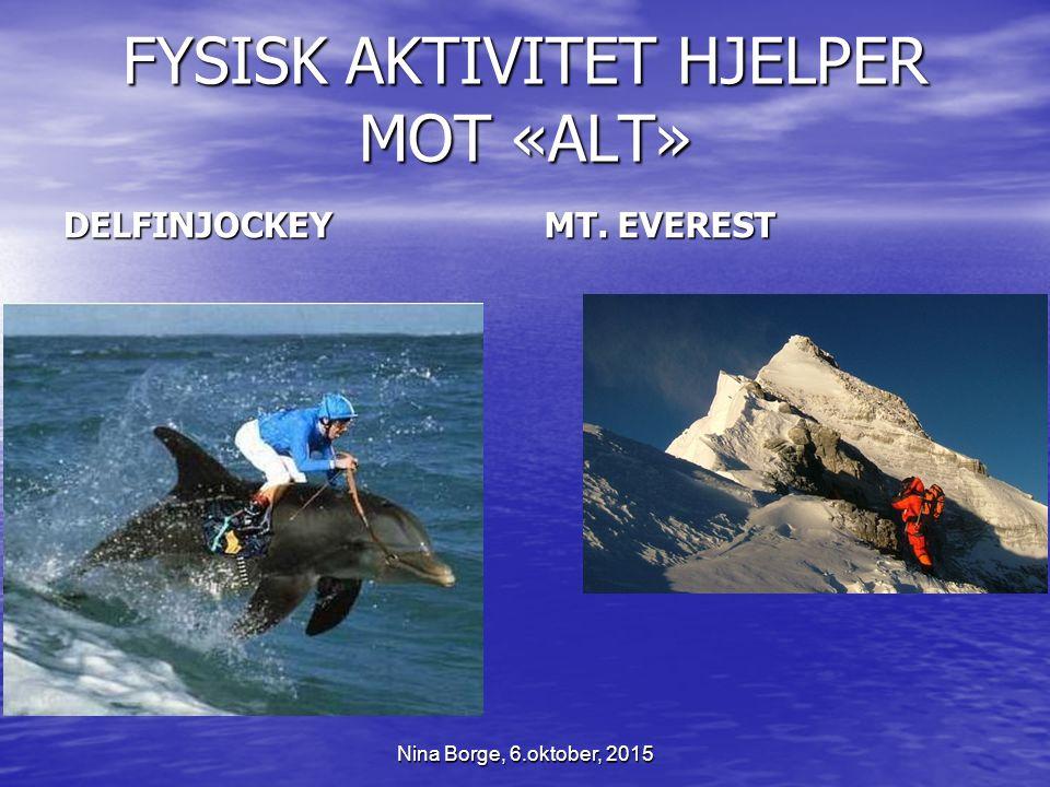 FYSISK AKTIVITET HJELPER MOT «ALT» DELFINJOCKEY MT. EVEREST Nina Borge, 6.oktober, 2015
