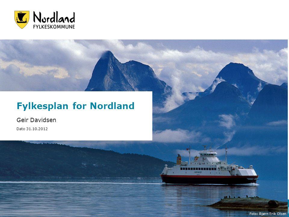 Fylkesplan for Nordland Geir Davidsen Dato 31.10.2012 Foto: Bjørn Erik Olsen