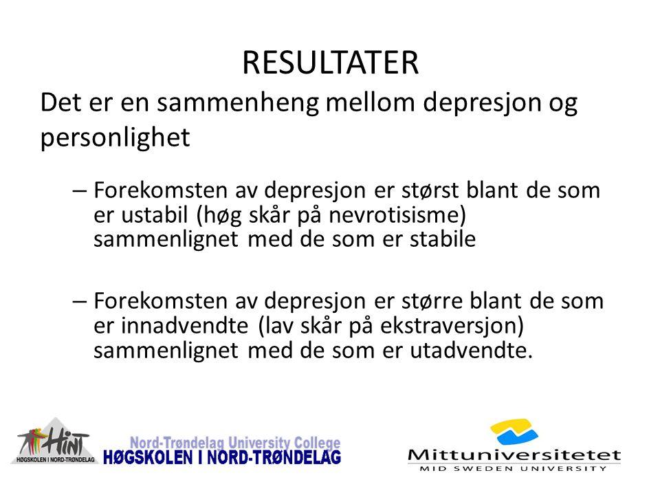 RESULTATER Det er en sammenheng mellom depresjon og personlighet – Forekomsten av depresjon er størst blant de som er ustabil (høg skår på nevrotisism