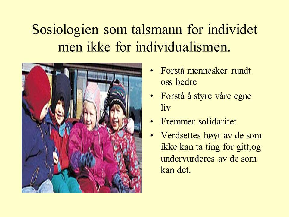 Sosiologien som talsmann for individet men ikke for individualismen. Forstå mennesker rundt oss bedre Forstå å styre våre egne liv Fremmer solidaritet