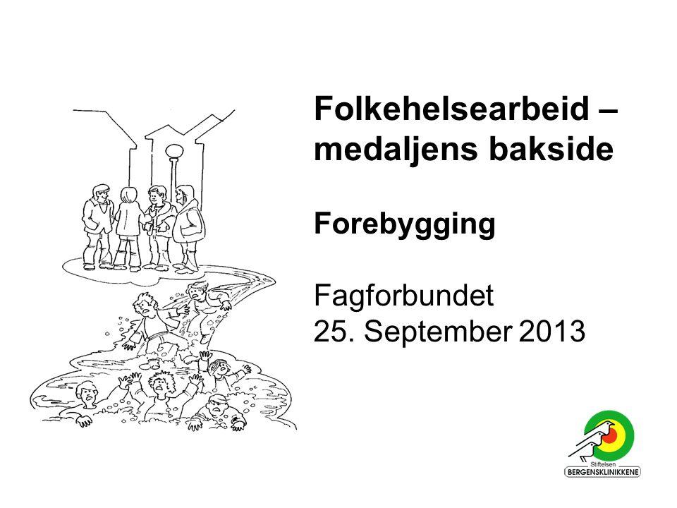 Folkehelsearbeid – medaljens bakside Forebygging Fagforbundet 25. September 2013