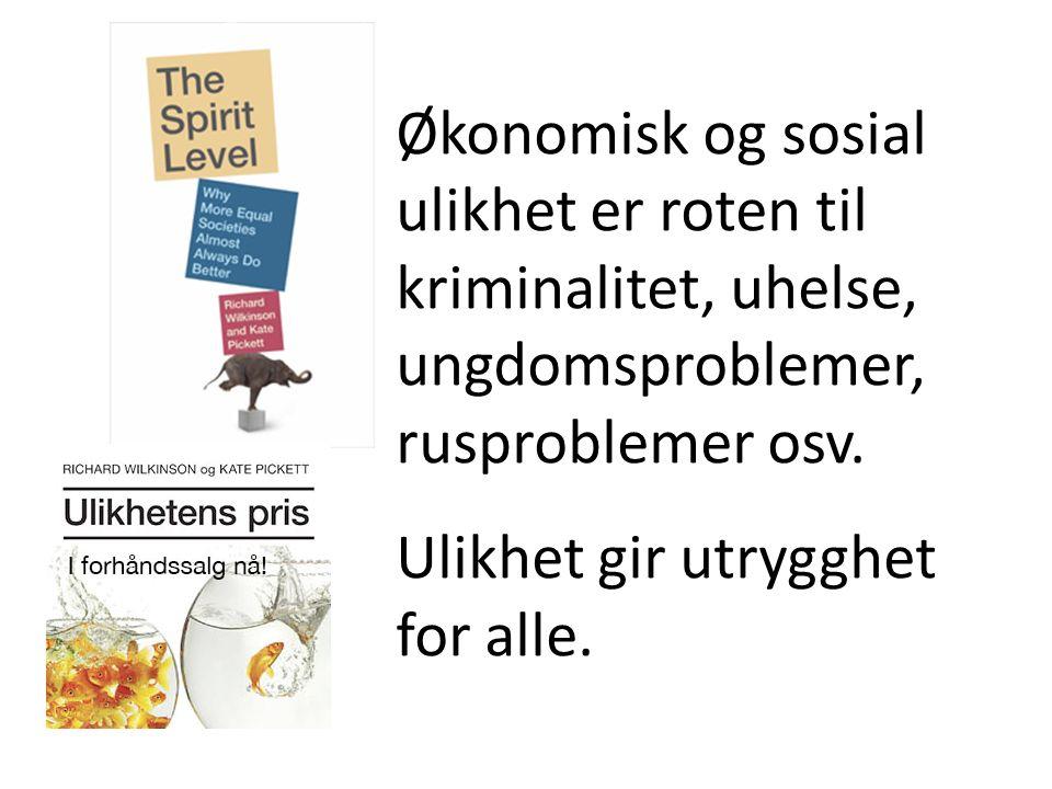 Økonomisk og sosial ulikhet er roten til kriminalitet, uhelse, ungdomsproblemer, rusproblemer osv.