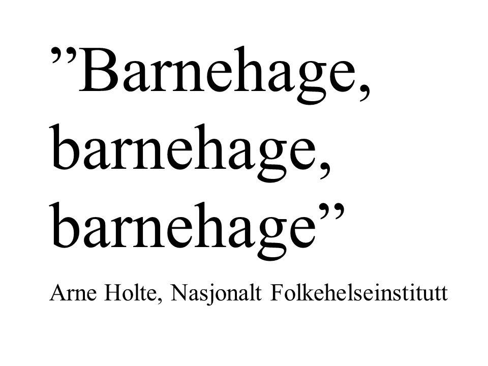 Barnehage, barnehage, barnehage Arne Holte, Nasjonalt Folkehelseinstitutt