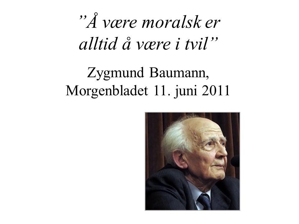 Å være moralsk er alltid å være i tvil Zygmund Baumann, Morgenbladet 11. juni 2011