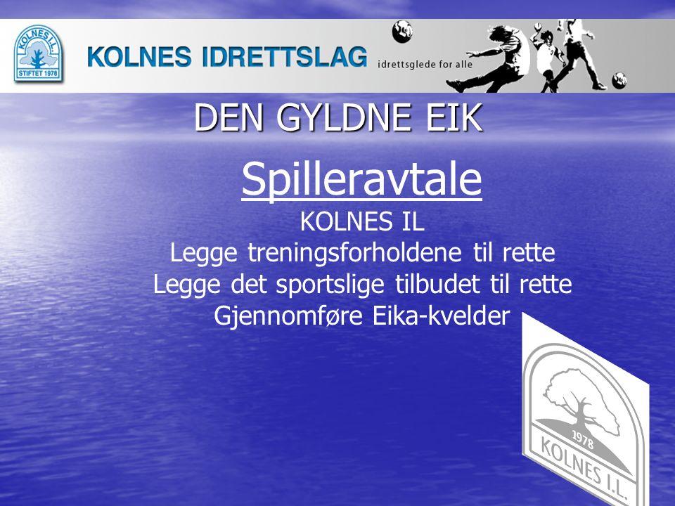 DEN GYLDNE EIK Spilleravtale KOLNES IL Legge treningsforholdene til rette Legge det sportslige tilbudet til rette Gjennomføre Eika-kvelder