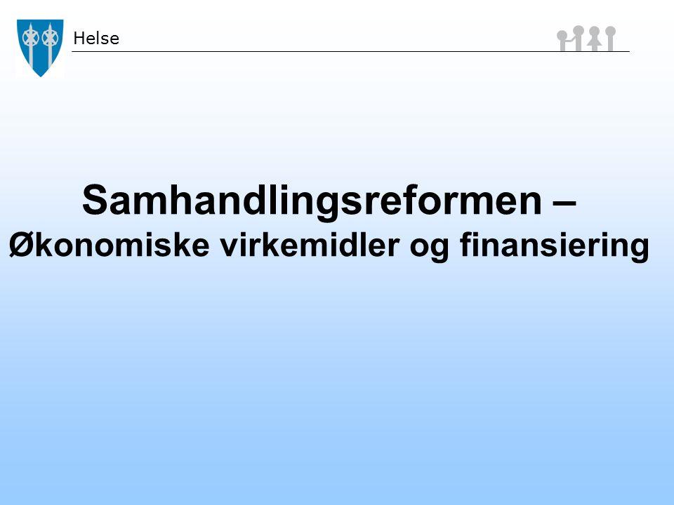 Helse Samhandlingsreformen – Økonomiske virkemidler og finansiering