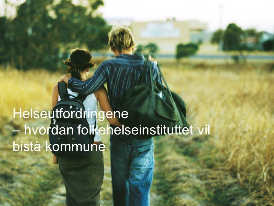 Helse Helseutfordringene – hvordan folkehelseinstituttet vil bistå kommune