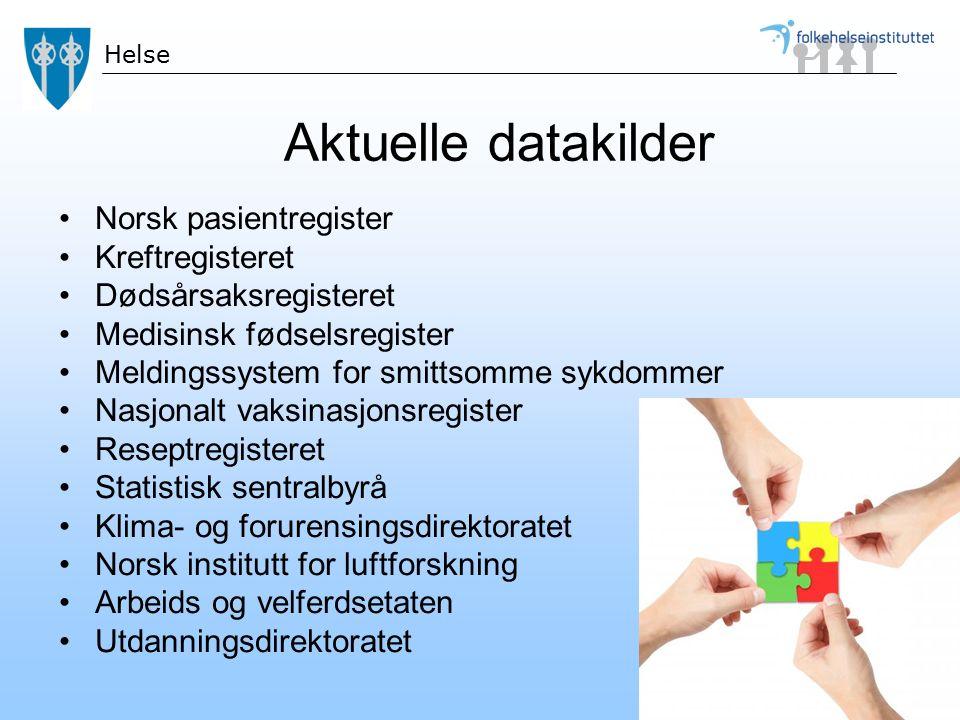 Aktuelle datakilder Norsk pasientregister Kreftregisteret Dødsårsaksregisteret Medisinsk fødselsregister Meldingssystem for smittsomme sykdommer Nasjo