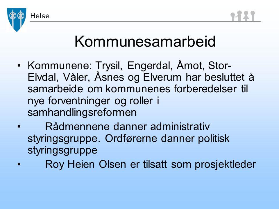 Helse Kommunesamarbeid Kommunene: Trysil, Engerdal, Åmot, Stor- Elvdal, Våler, Åsnes og Elverum har besluttet å samarbeide om kommunenes forberedelser til nye forventninger og roller i samhandlingsreformen Rådmennene danner administrativ styringsgruppe.