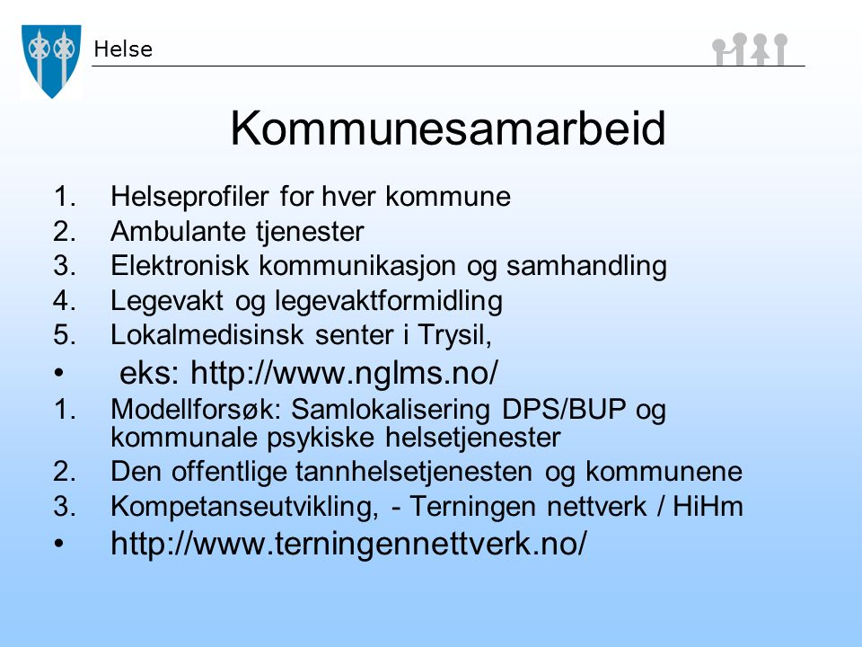 Helse Kommunesamarbeid 1.Helseprofiler for hver kommune 2.Ambulante tjenester 3.Elektronisk kommunikasjon og samhandling 4.Legevakt og legevaktformidl