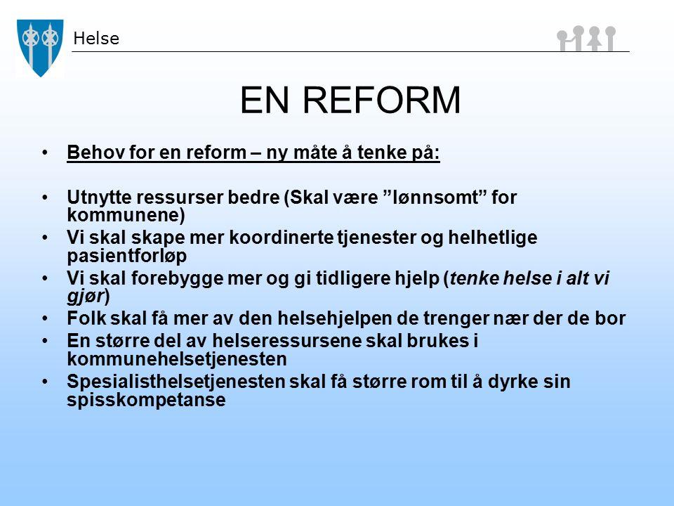 """Helse EN REFORM Behov for en reform – ny måte å tenke på: Utnytte ressurser bedre (Skal være """"lønnsomt"""" for kommunene) Vi skal skape mer koordinerte t"""