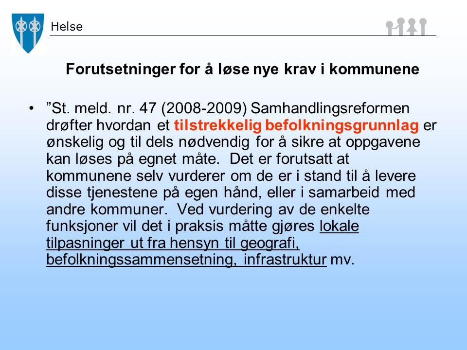 """Helse Forutsetninger for å løse nye krav i kommunene """"St. meld. nr. 47 (2008-2009) Samhandlingsreformen drøfter hvordan et tilstrekkelig befolkningsgr"""