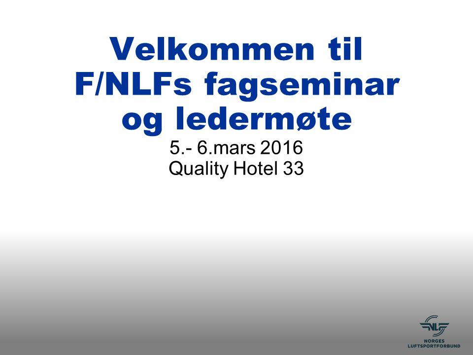 Velkommen til F/NLFs fagseminar og ledermøte 5.- 6.mars 2016 Quality Hotel 33