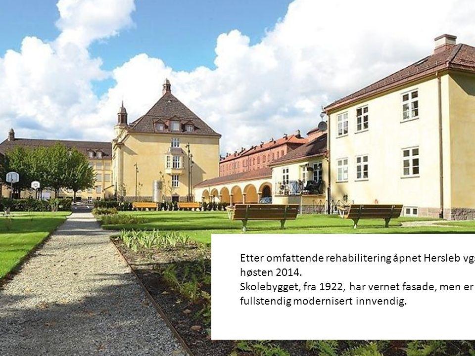 Etter omfattende rehabilitering åpnet Hersleb vgs høsten 2014. Skolebygget, fra 1922, har vernet fasade, men er fullstendig modernisert innvendig.