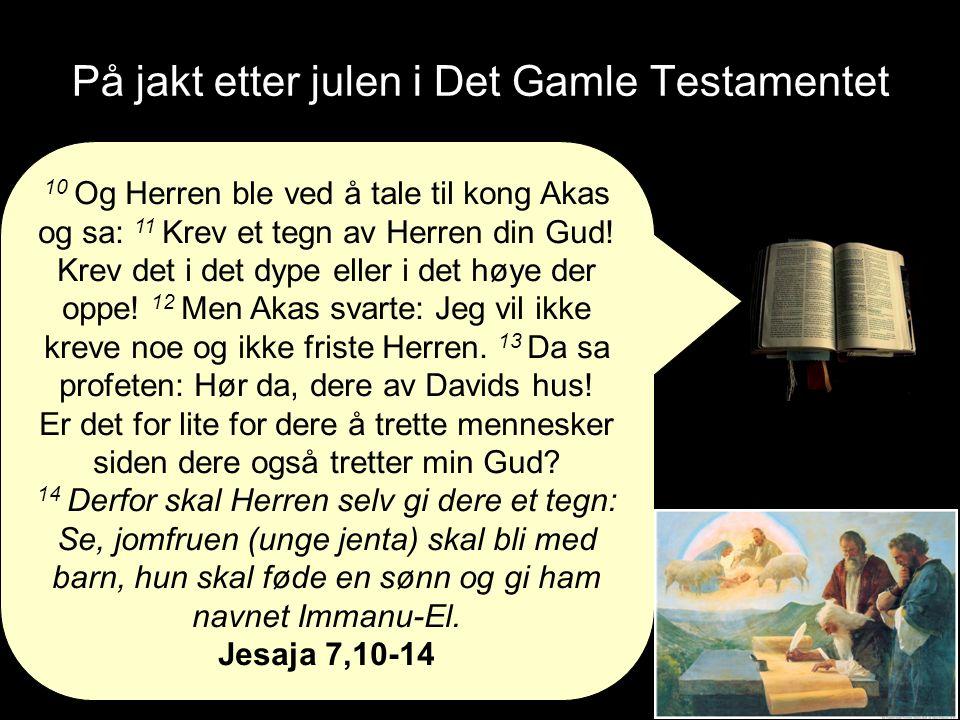 På jakt etter julen i Det Gamle Testamentet 10 Og Herren ble ved å tale til kong Akas og sa: 11 Krev et tegn av Herren din Gud.