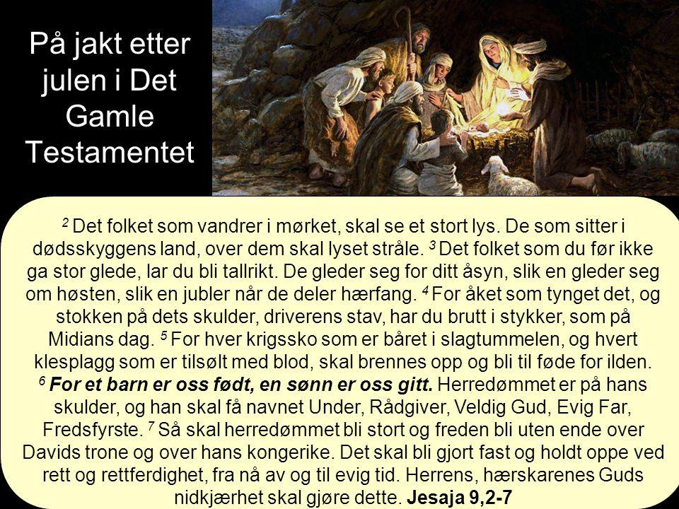 På jakt etter julen i Det Gamle Testamentet 2 Det folket som vandrer i mørket, skal se et stort lys.