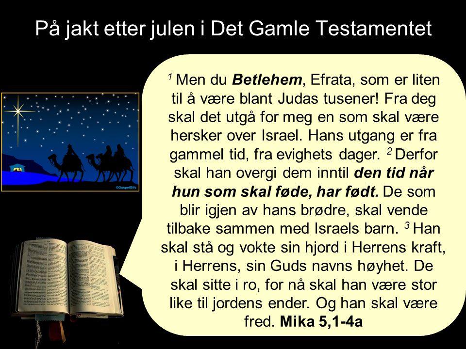 På jakt etter julen i Det Gamle Testamentet 1 Men du Betlehem, Efrata, som er liten til å være blant Judas tusener.