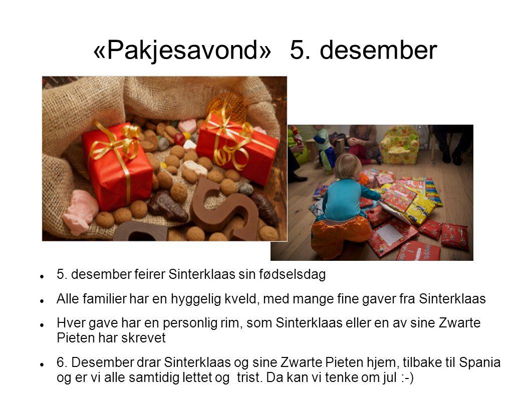 «Pakjesavond» 5. desember 5. desember feirer Sinterklaas sin fødselsdag Alle familier har en hyggelig kveld, med mange fine gaver fra Sinterklaas Hver
