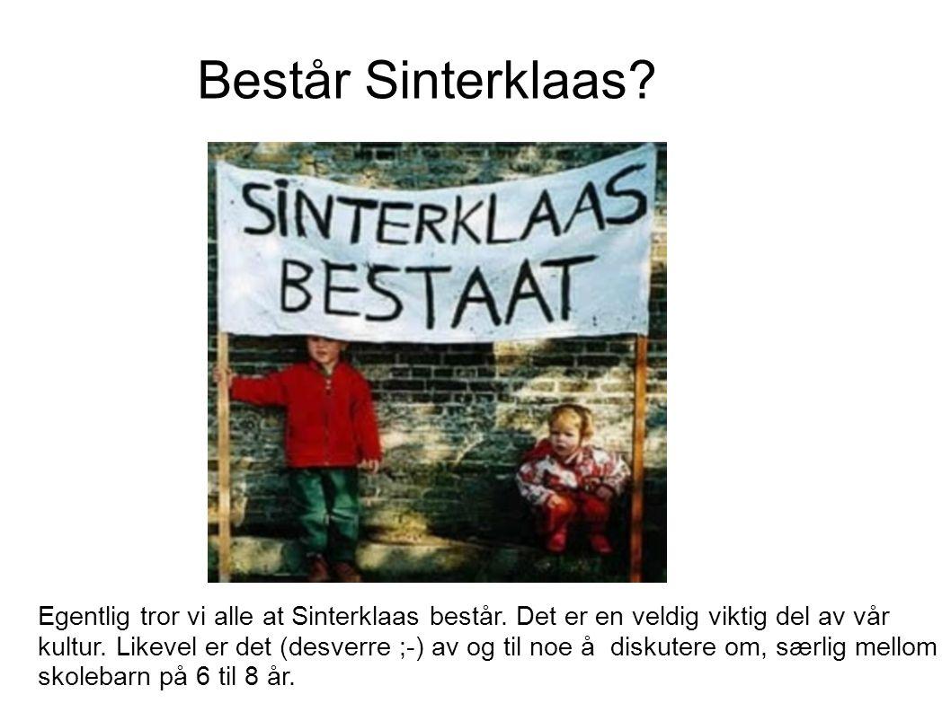B Egentlig tror vi alle at Sinterklaas består. Det er en veldig viktig del av vår kultur.