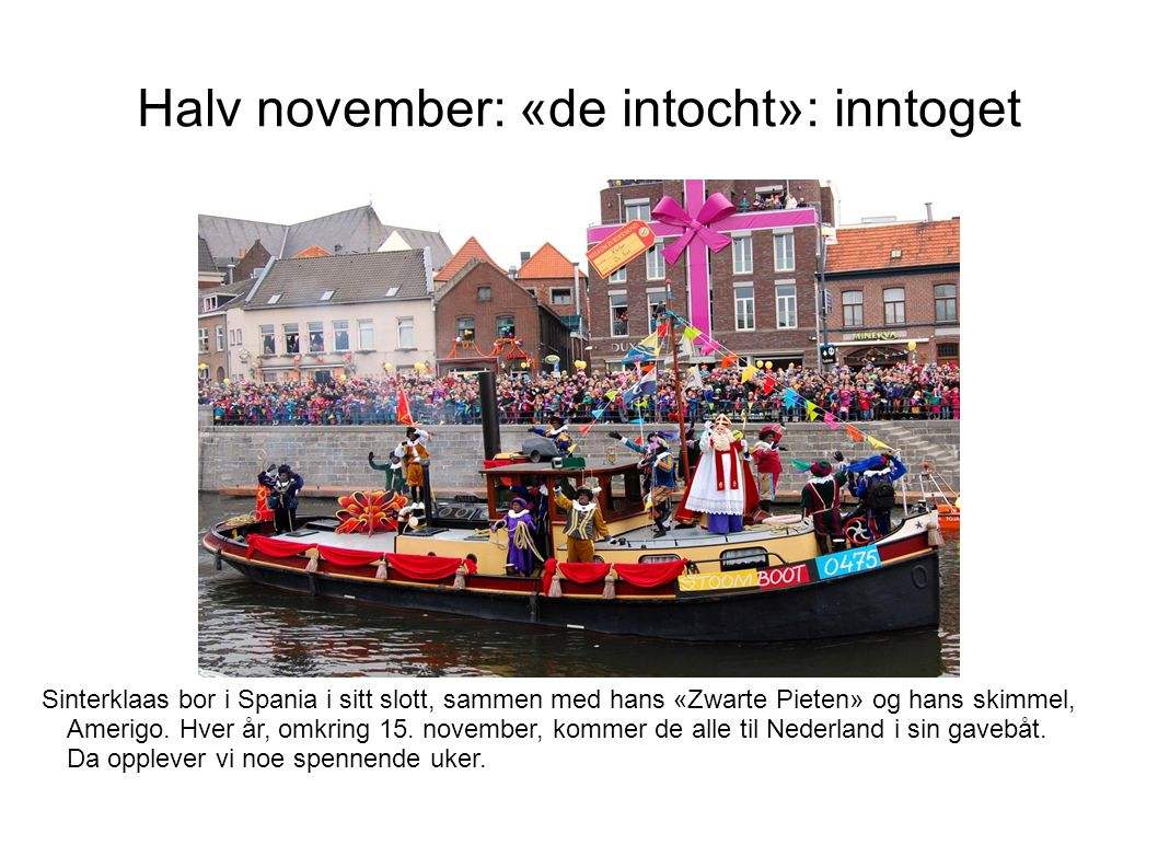 Halv november: «de intocht»: inntoget Sinterklaas bor i Spania i sitt slott, sammen med hans «Zwarte Pieten» og hans skimmel, Amerigo.