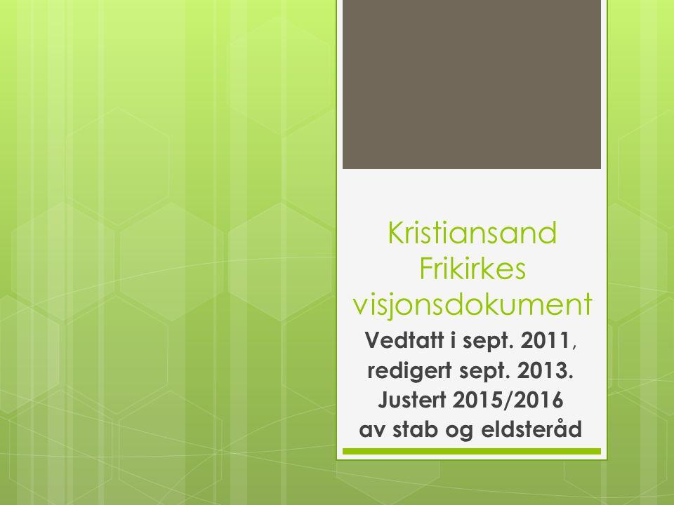 Kristiansand Frikirke – menighetens visjon og verdier:  Åpne hjerter oppover og utover  Levende tro  Inkluderende fellesskap  Takknemlighet  Tjenestevillighet