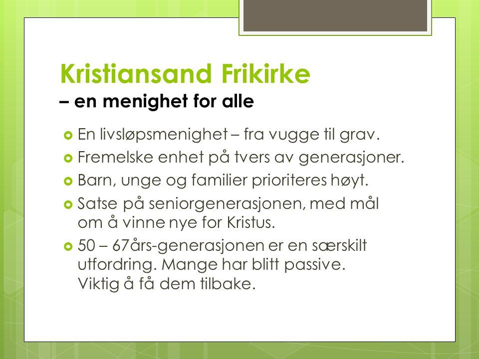 Kristiansand Frikirke – en menighet for alle  En livsløpsmenighet – fra vugge til grav.