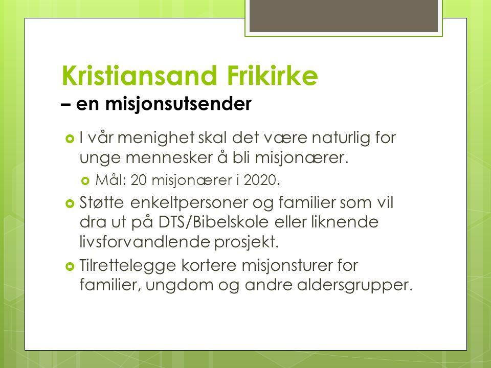 Kristiansand Frikirke – en misjonsutsender  I vår menighet skal det være naturlig for unge mennesker å bli misjonærer.