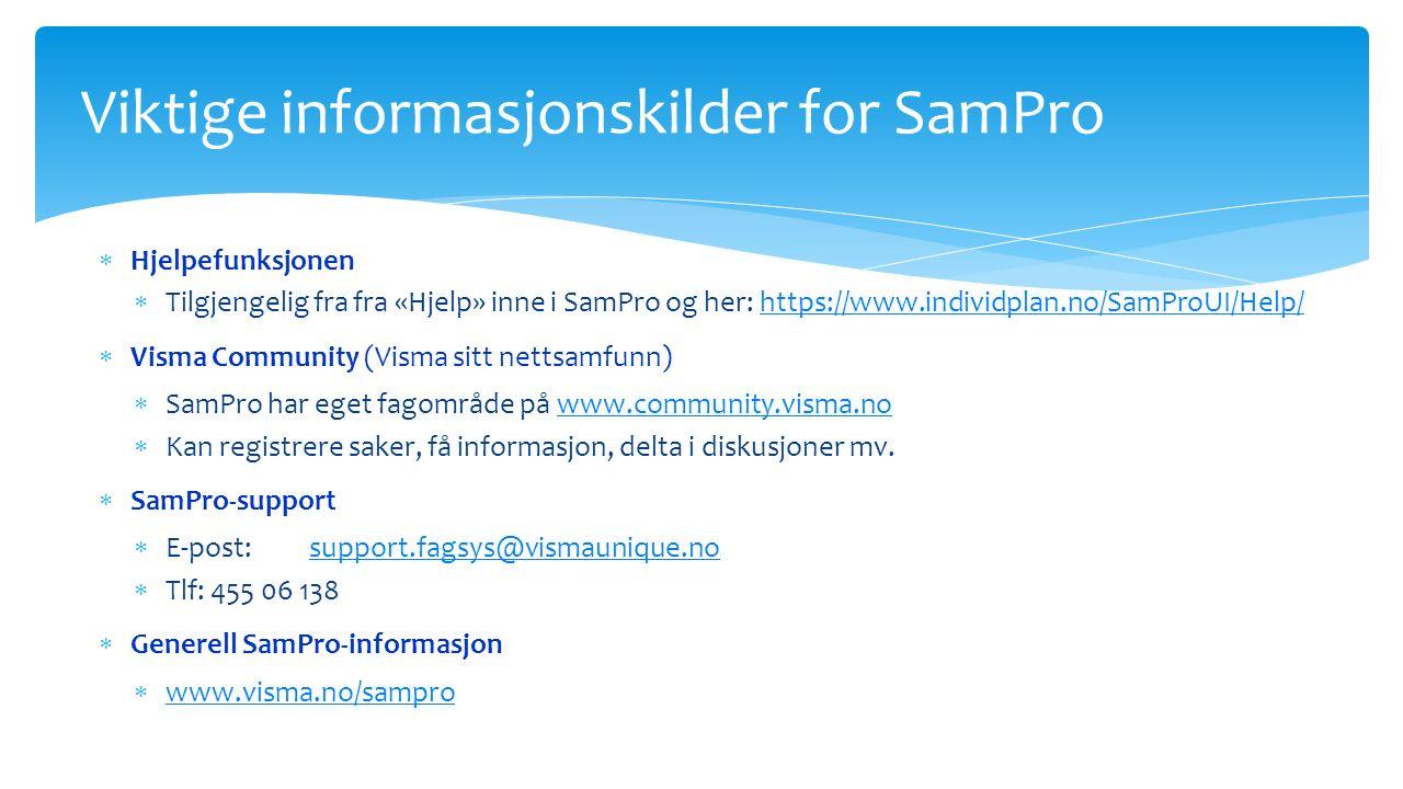  Hjelpefunksjonen  Tilgjengelig fra fra «Hjelp» inne i SamPro og her: https://www.individplan.no/SamProUI/Help/https://www.individplan.no/SamProUI/Help/  Visma Community (Visma sitt nettsamfunn)  SamPro har eget fagområde på www.community.visma.nowww.community.visma.no  Kan registrere saker, få informasjon, delta i diskusjoner mv.