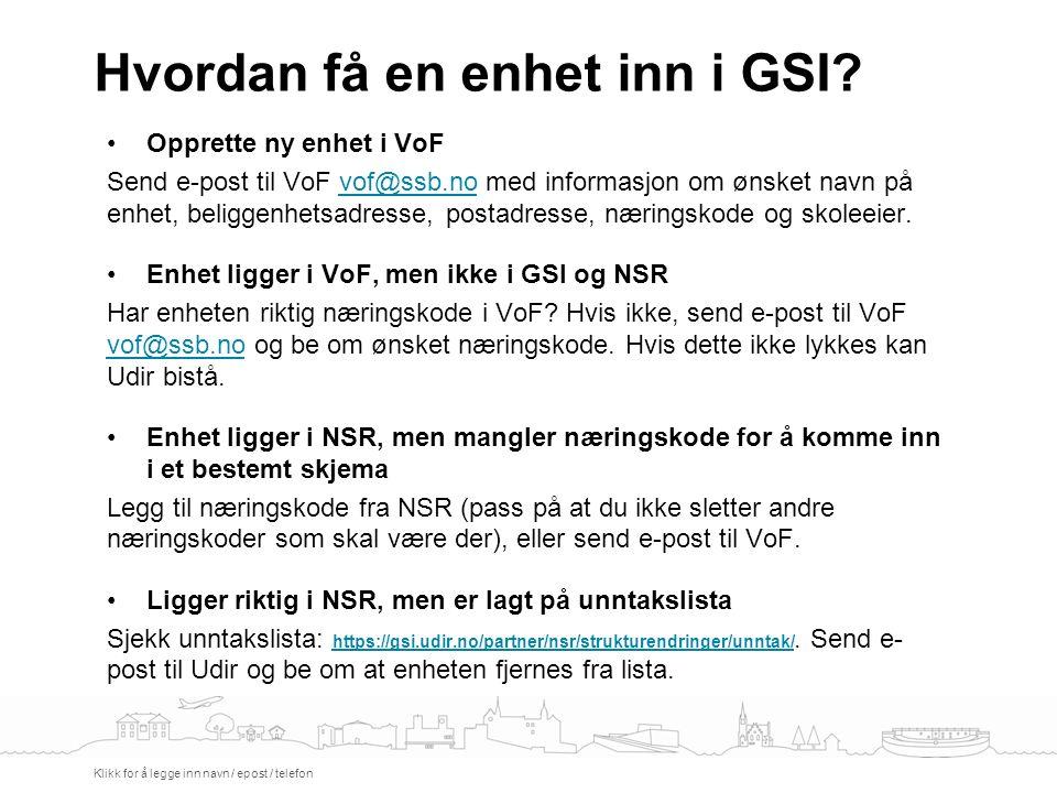 Hvordan få en enhet inn i GSI? Klikk for å legge inn navn / epost / telefon Opprette ny enhet i VoF Send e-post til VoF vof@ssb.no med informasjon om