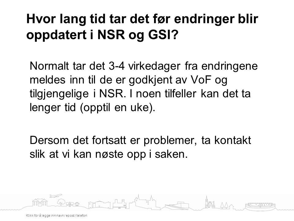 Hvor lang tid tar det før endringer blir oppdatert i NSR og GSI? Klikk for å legge inn navn / epost / telefon Normalt tar det 3-4 virkedager fra endri