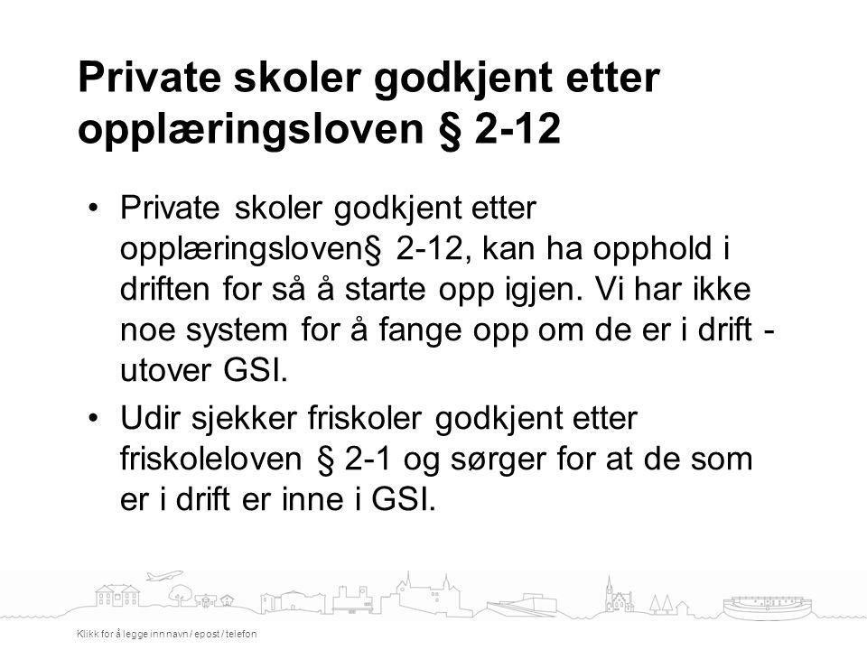 Private skoler godkjent etter opplæringsloven § 2-12 Klikk for å legge inn navn / epost / telefon Private skoler godkjent etter opplæringsloven§ 2-12,