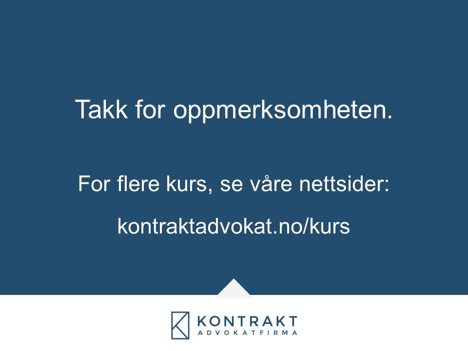 Takk for oppmerksomheten. For flere kurs, se våre nettsider: kontraktadvokat.no/kurs