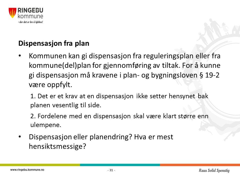 Dispensasjon fra plan Kommunen kan gi dispensasjon fra reguleringsplan eller fra kommune(del)plan for gjennomføring av tiltak.