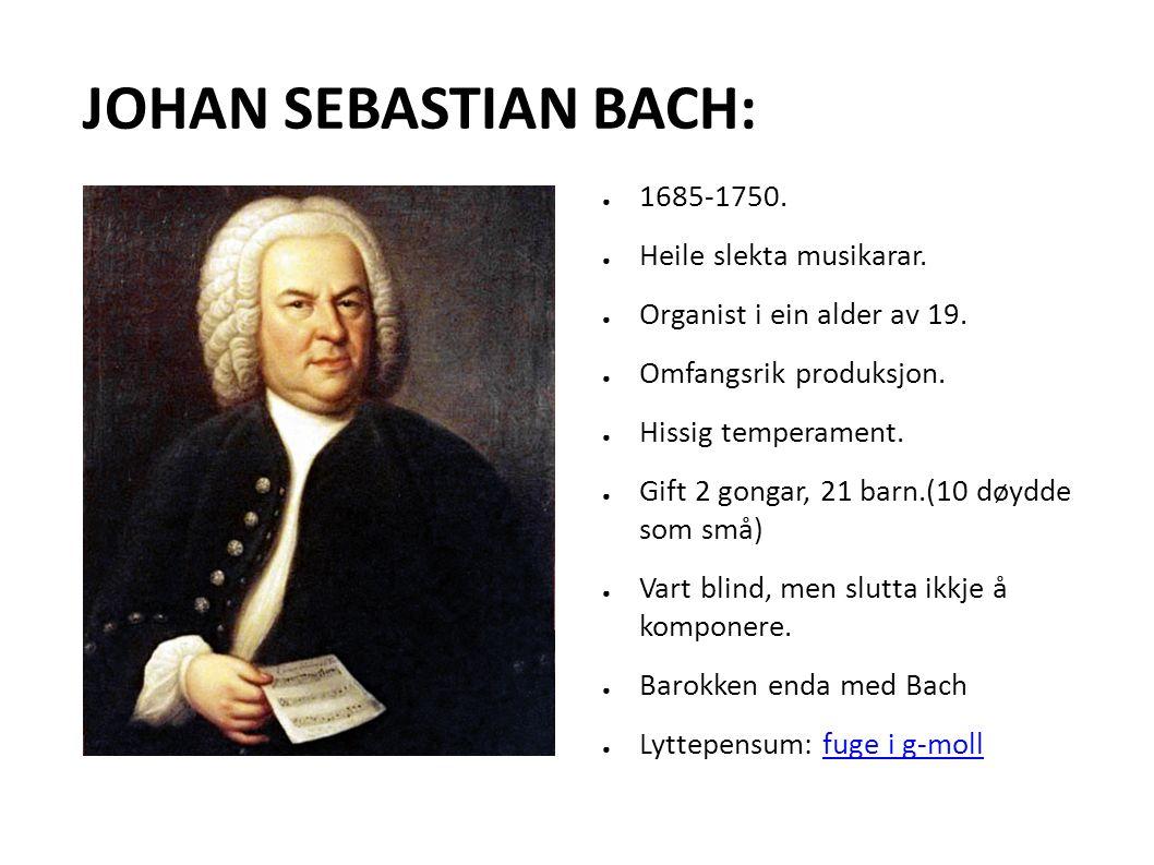 JOHAN SEBASTIAN BACH: ● 1685-1750. ● Heile slekta musikarar.