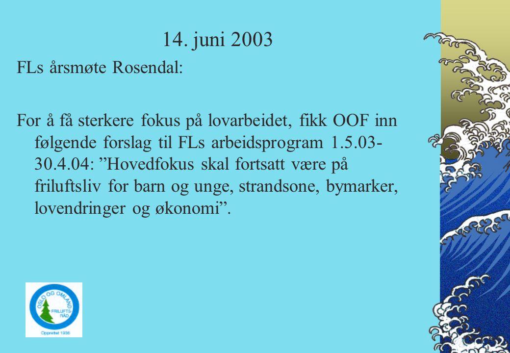 """14. juni 2003 FLs årsmøte Rosendal: For å få sterkere fokus på lovarbeidet, fikk OOF inn følgende forslag til FLs arbeidsprogram 1.5.03- 30.4.04: """"Hov"""