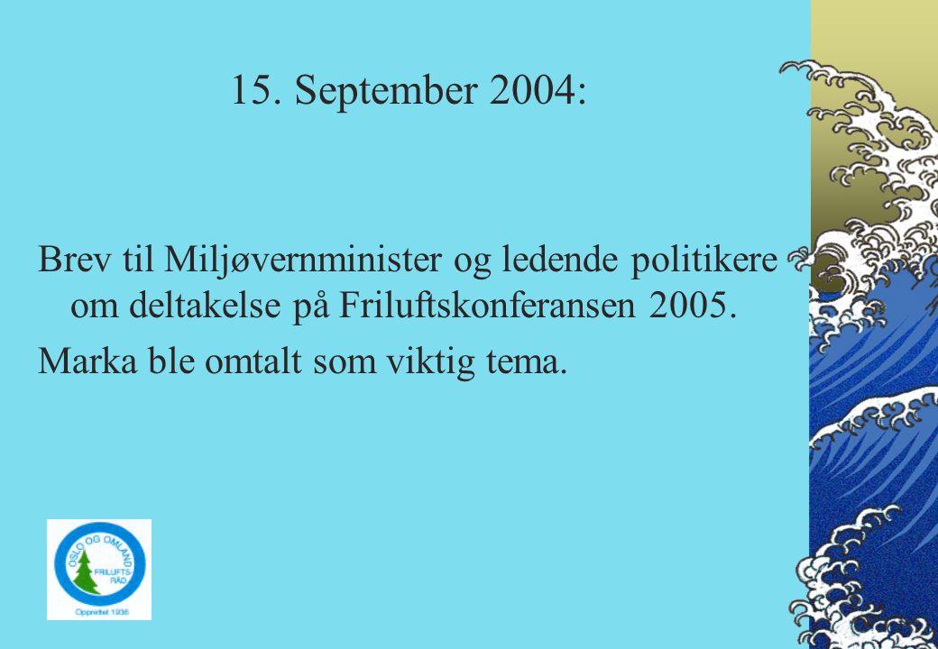 15. September 2004: Brev til Miljøvernminister og ledende politikere om deltakelse på Friluftskonferansen 2005. Marka ble omtalt som viktig tema.