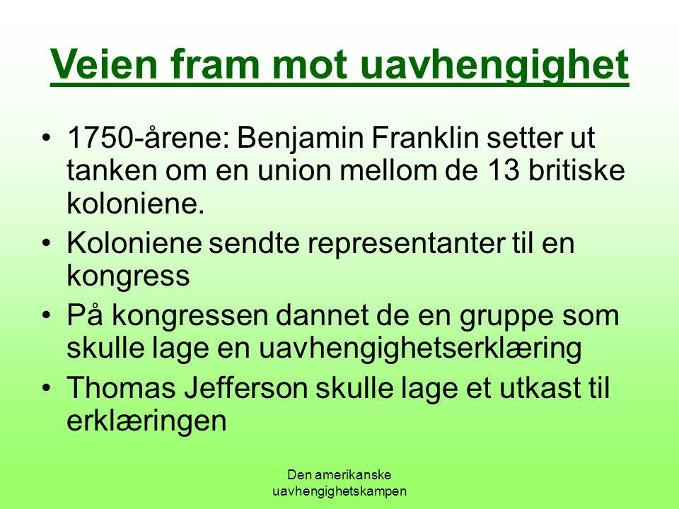 Den amerikanske uavhengighetskampen Veien fram mot uavhengighet 1750-årene: Benjamin Franklin setter ut tanken om en union mellom de 13 britiske koloniene.