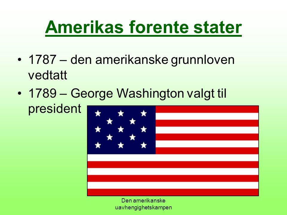 Den amerikanske uavhengighetskampen Amerikas forente stater 1787 – den amerikanske grunnloven vedtatt 1789 – George Washington valgt til president