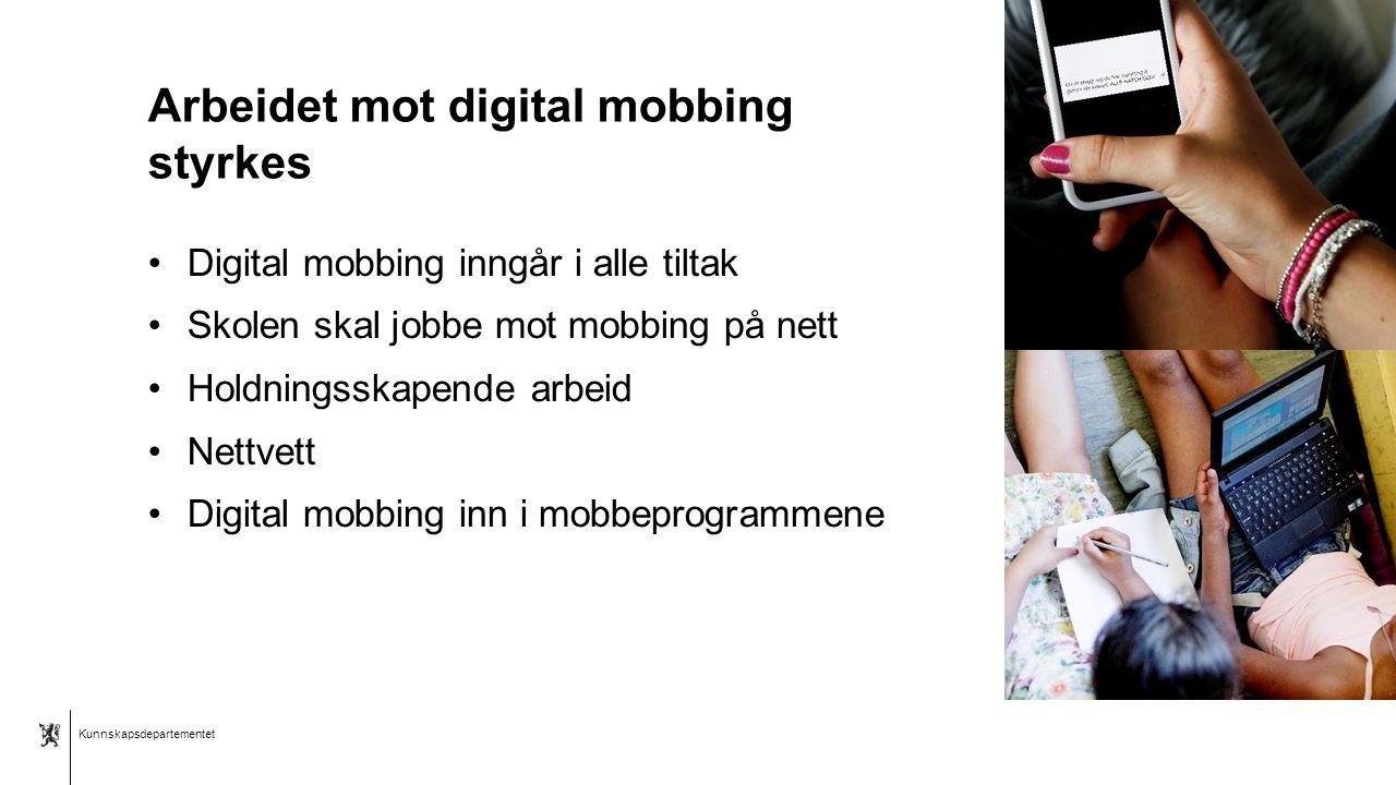 Kunnskapsdepartementet Norsk mal: Tekst med kulepunkter - 2 vertikale bilder Arbeidet mot digital mobbing styrkes Digital mobbing inngår i alle tiltak Skolen skal jobbe mot mobbing på nett Holdningsskapende arbeid Nettvett Digital mobbing inn i mobbeprogrammene