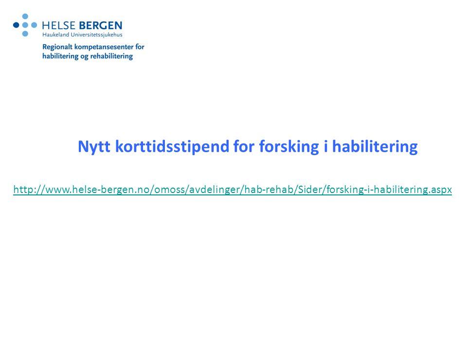 http://www.helse-bergen.no/omoss/avdelinger/hab-rehab/Sider/forsking-i-habilitering.aspx Nytt korttidsstipend for forsking i habilitering