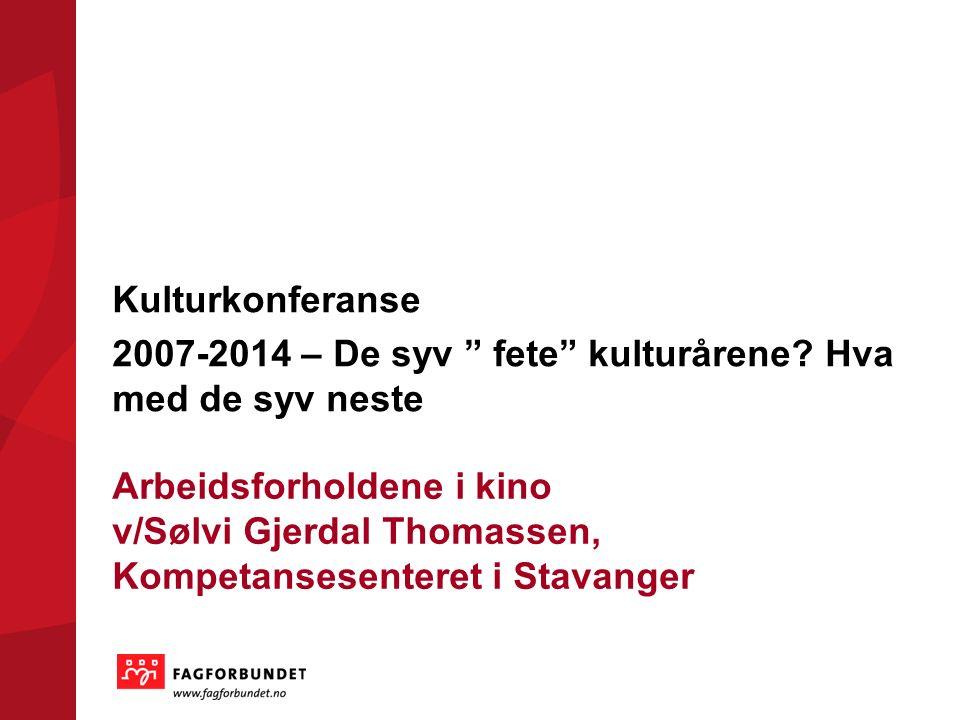 """Arbeidsforholdene i kino v/Sølvi Gjerdal Thomassen, Kompetansesenteret i Stavanger Kulturkonferanse 2007-2014 – De syv """" fete"""" kulturårene? Hva med de"""