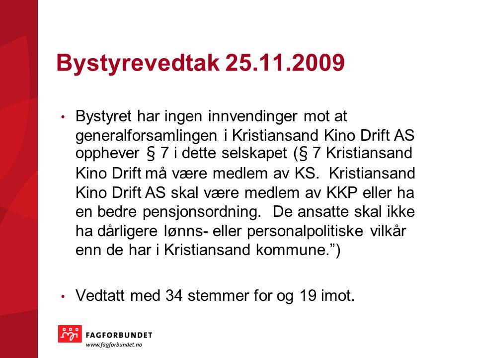 Bystyrevedtak 25.11.2009 Bystyret har ingen innvendinger mot at generalforsamlingen i Kristiansand Kino Drift AS opphever § 7 i dette selskapet (§ 7 K